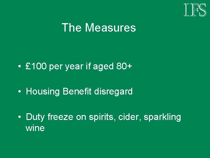 The Measures • £ 100 per year if aged 80+ • Housing Benefit disregard