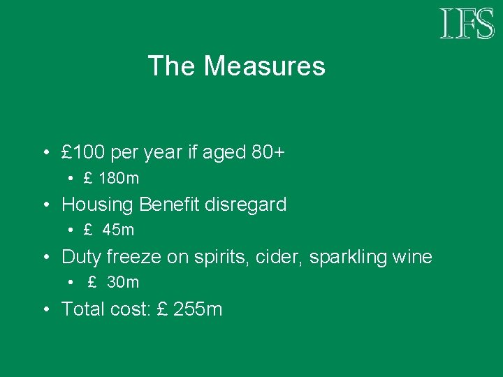 The Measures • £ 100 per year if aged 80+ • £ 180 m