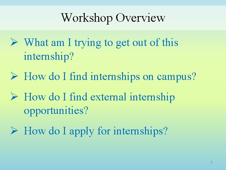 Workshop Overview Ø What am I trying to get out of this internship? Ø