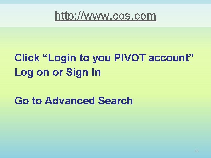 "http: //www. cos. com Click ""Login to you PIVOT account"" Log on or Sign"