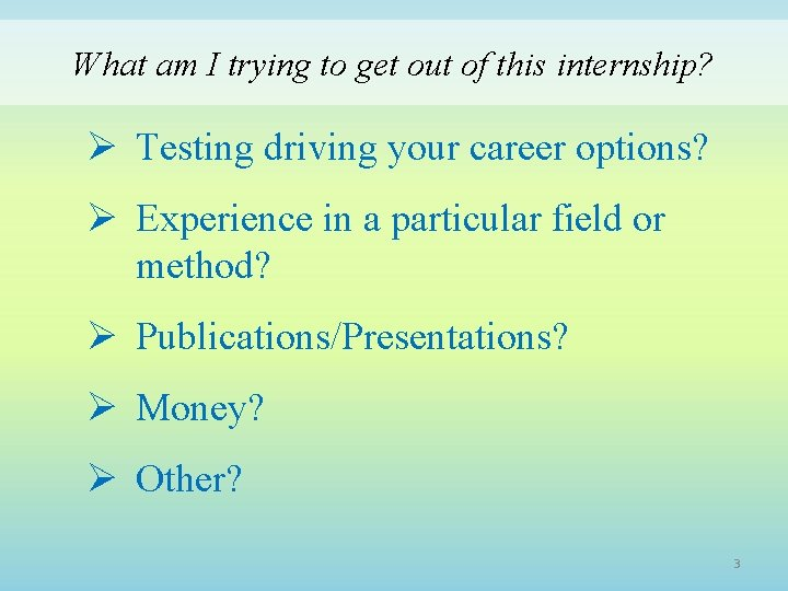 What am I trying to get out of this internship? Ø Testing driving your