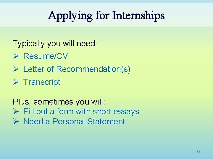 Applying for Internships Typically you will need: Ø Resume/CV Ø Letter of Recommendation(s) Ø