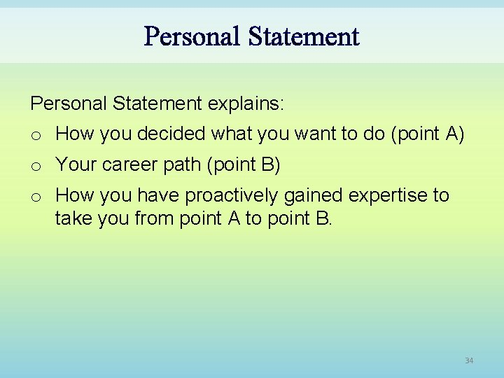 Personal Statement explains: o How you decided what you want to do (point A)