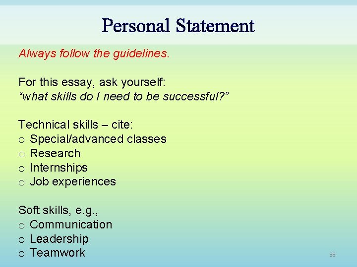 "Personal Statement Always follow the guidelines. For this essay, ask yourself: ""what skills do"