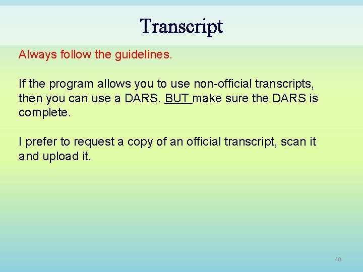 Transcript Always follow the guidelines. If the program allows you to use non-official transcripts,