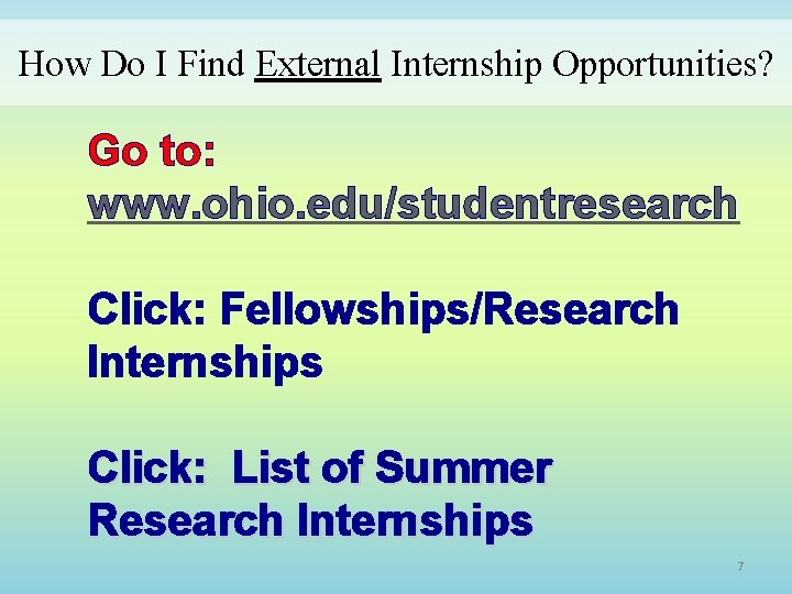 How Do I Find External Internship Opportunities? Go to: www. ohio. edu/studentresearch Click: Fellowships/Research
