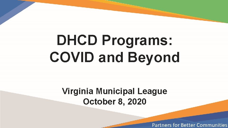 DHCD Programs: COVID and Beyond Virginia Municipal League October 8, 2020 Partners for Better