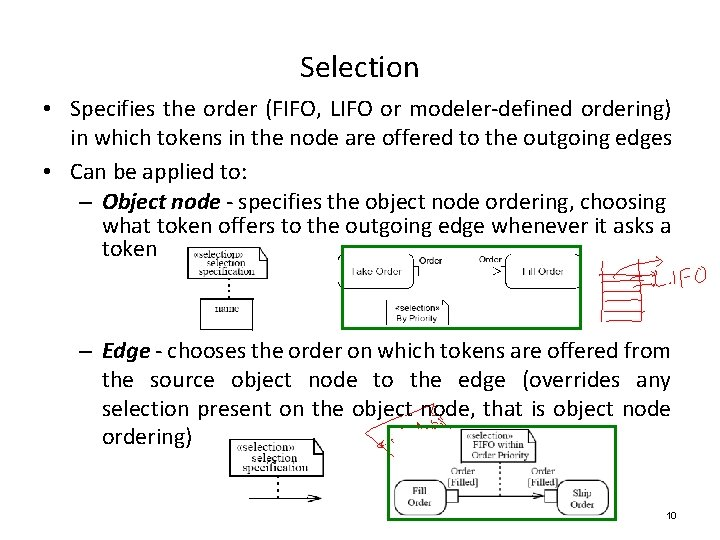 Selection • Specifies the order (FIFO, LIFO or modeler-defined ordering) in which tokens in