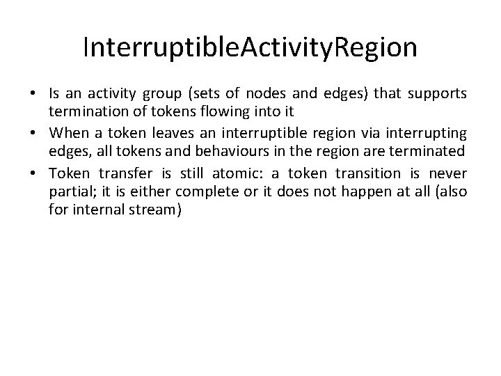 Interruptible. Activity. Region • Is an activity group (sets of nodes and edges) that