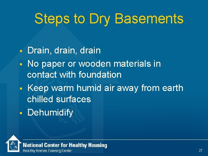 Steps to Dry Basements § § Drain, drain No paper or wooden materials in