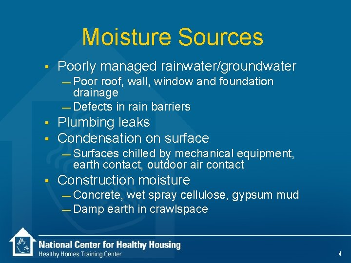 Moisture Sources § Poorly managed rainwater/groundwater — Poor roof, wall, window and foundation drainage