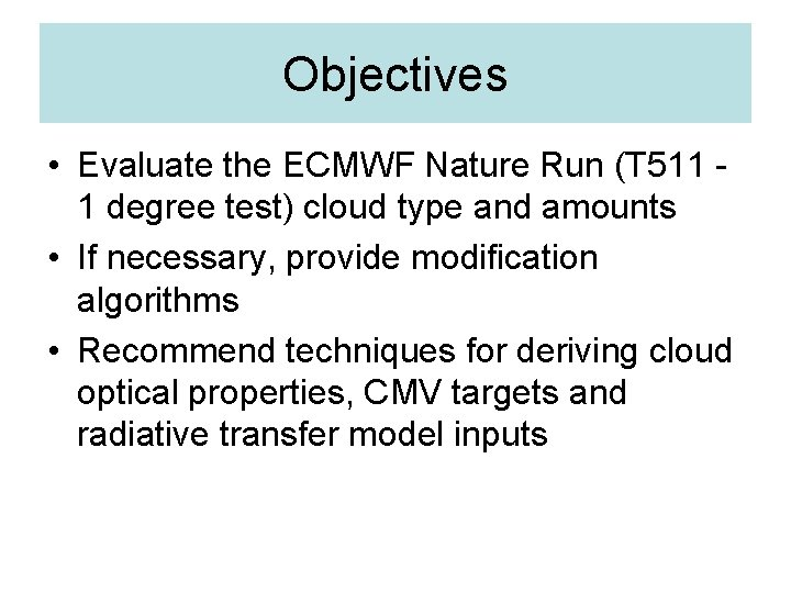 Objectives • Evaluate the ECMWF Nature Run (T 511 1 degree test) cloud type
