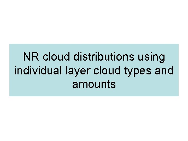NR cloud distributions using individual layer cloud types and amounts