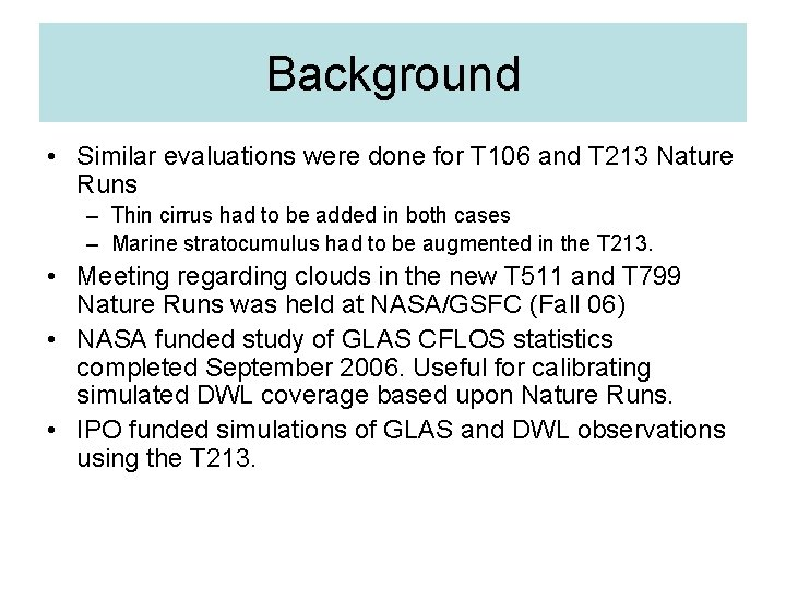 Background • Similar evaluations were done for T 106 and T 213 Nature Runs