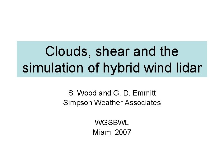 Clouds, shear and the simulation of hybrid wind lidar S. Wood and G. D.