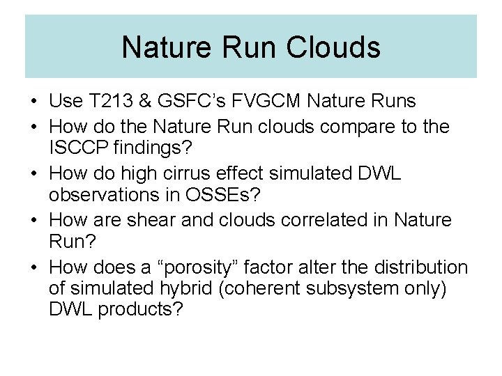 Nature Run Clouds • Use T 213 & GSFC's FVGCM Nature Runs • How