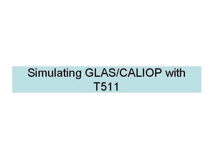 Simulating GLAS/CALIOP with T 511