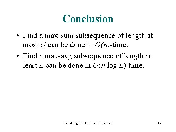 Conclusion • Find a max-sum subsequence of length at most U can be done