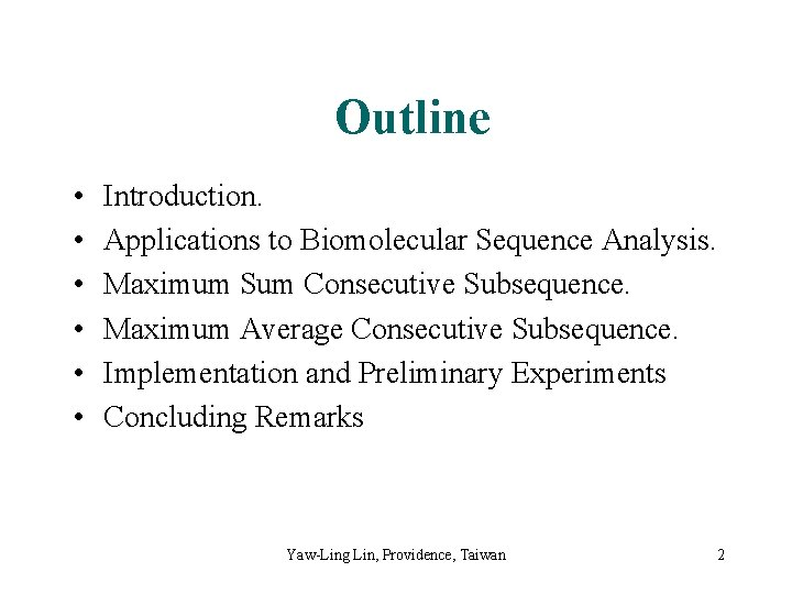Outline • • • Introduction. Applications to Biomolecular Sequence Analysis. Maximum Sum Consecutive Subsequence.