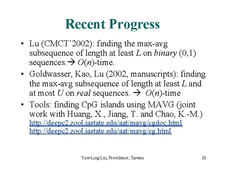 Recent Progress • Lu (CMCT' 2002): finding the max-avg subsequence of length at least