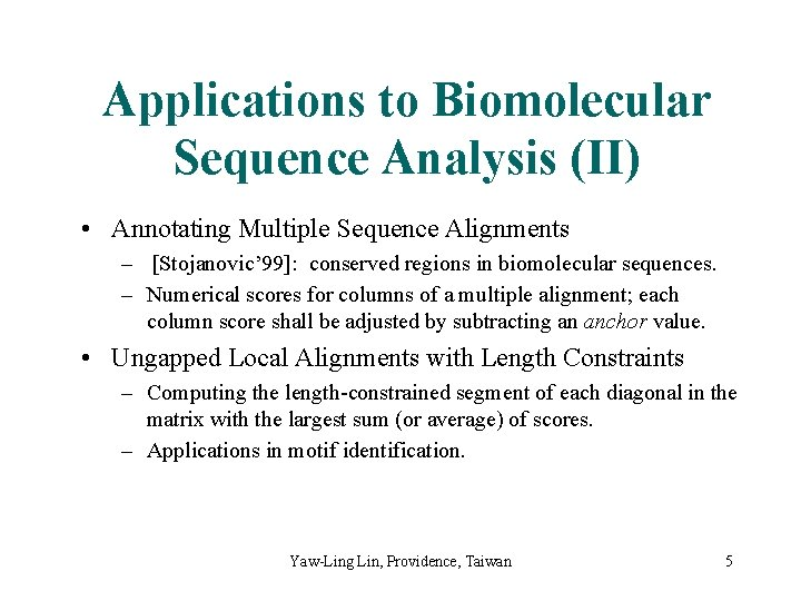 Applications to Biomolecular Sequence Analysis (II) • Annotating Multiple Sequence Alignments – [Stojanovic' 99]: