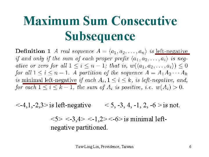Maximum Sum Consecutive Subsequence <-4, 1, -2, 3> is left-negative < 5, -3, 4,