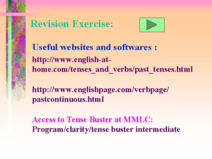 Revision Exercise: Useful websites and softwares : http: //www. english-athome. com/tenses_and_verbs/past_tenses. html http: //www.