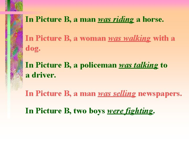 In Picture B, a man was riding a horse. In Picture B, a woman