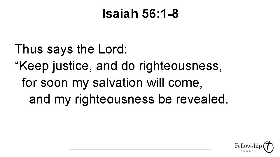 """Isaiah 56: 1 -8 Thus says the Lord: """"Keep justice, and do righteousness, for"""