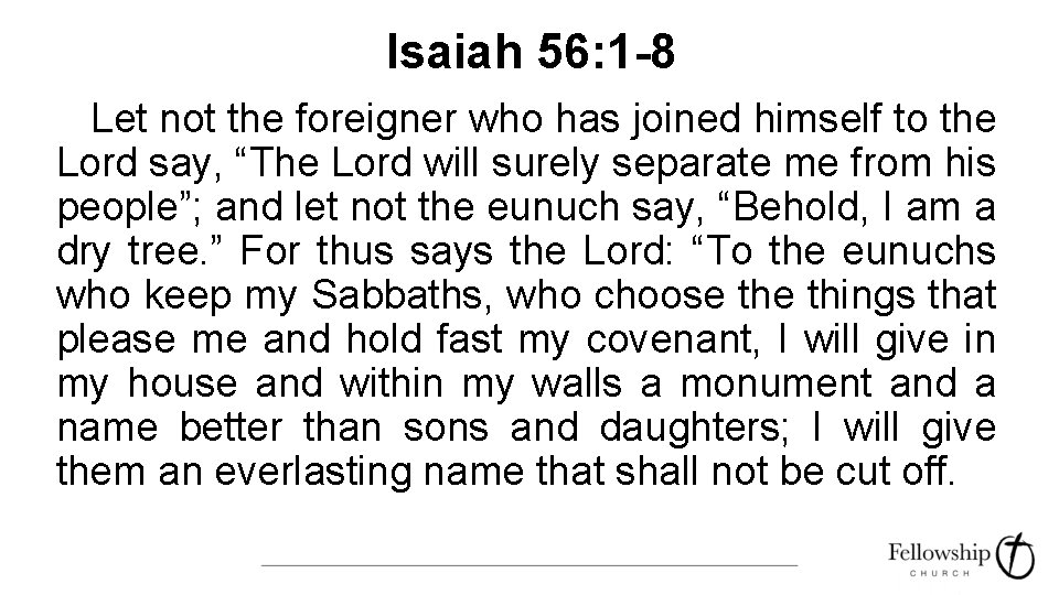 Isaiah 56: 1 -8 Let not the foreigner who has joined himself to the