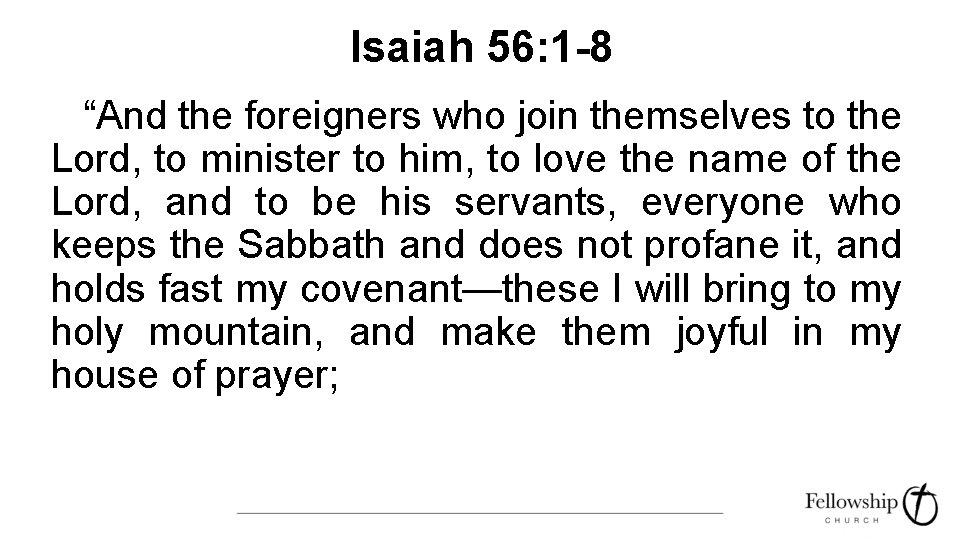 """Isaiah 56: 1 -8 """"And the foreigners who join themselves to the Lord, to"""