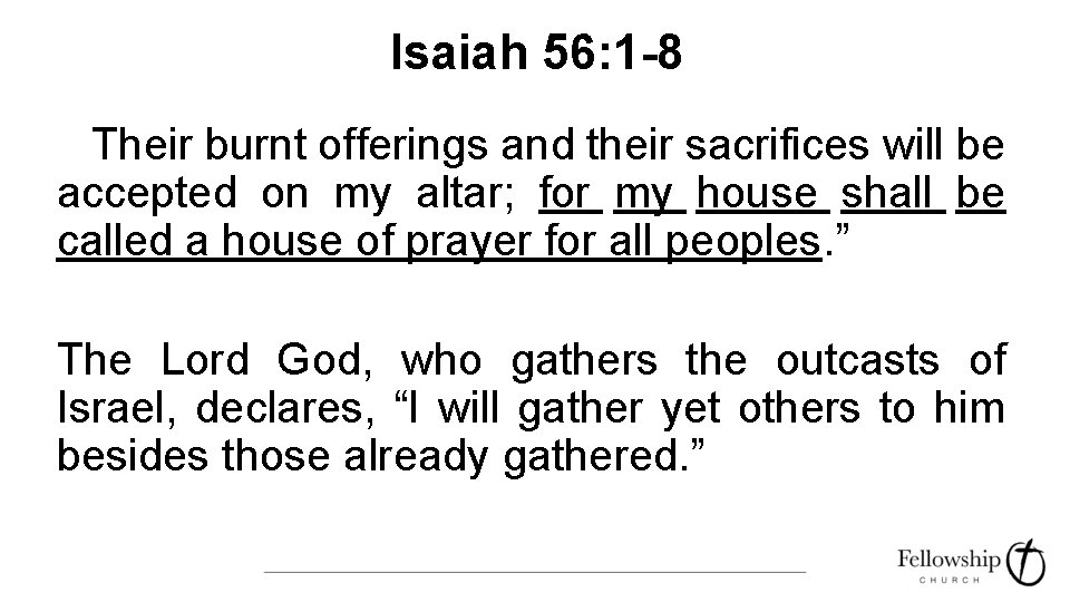 Isaiah 56: 1 -8 Their burnt offerings and their sacrifices will be accepted on