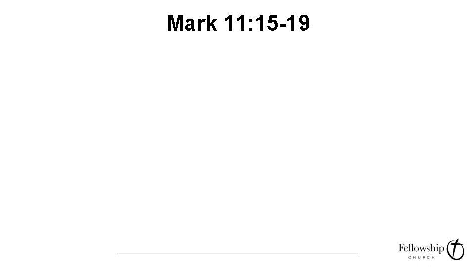 Mark 11: 15 -19