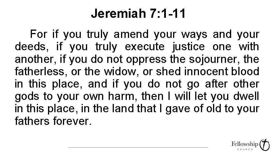 Jeremiah 7: 1 -11 For if you truly amend your ways and your deeds,