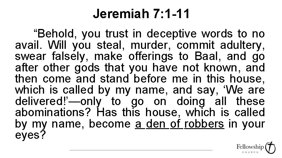 """Jeremiah 7: 1 -11 """"Behold, you trust in deceptive words to no avail. Will"""