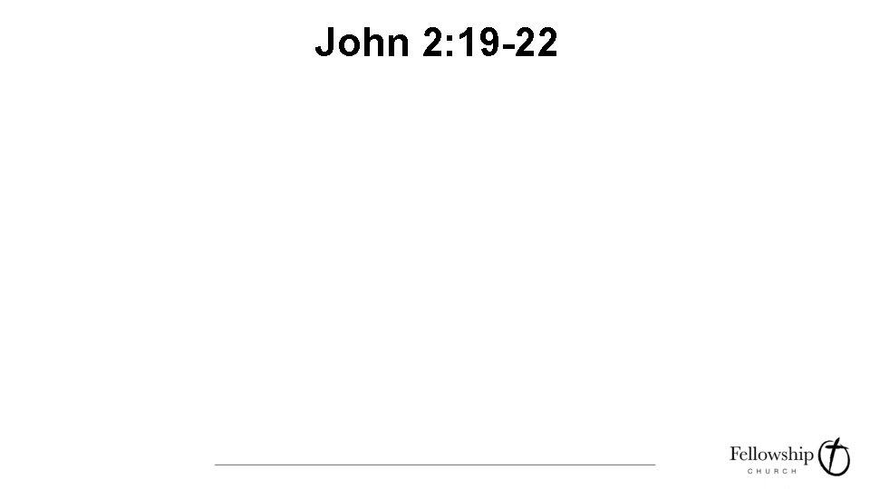 John 2: 19 -22