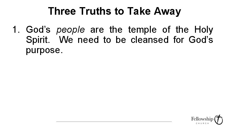 Three Truths to Take Away 1. God's people are the temple of the Holy