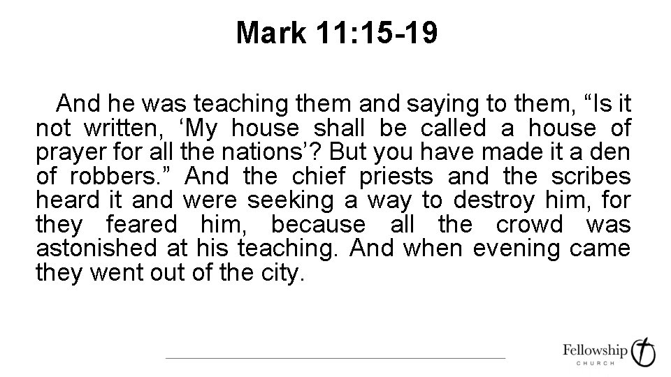 """Mark 11: 15 -19 And he was teaching them and saying to them, """"Is"""
