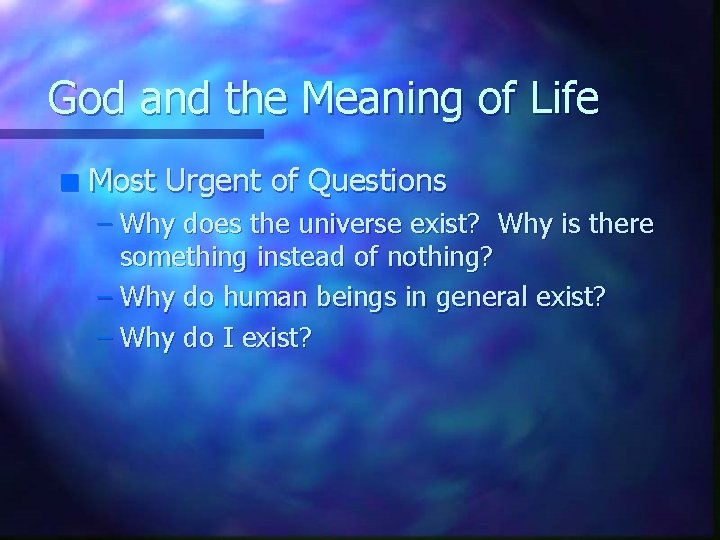 God and the Meaning of Life n Most Urgent of Questions – Why does