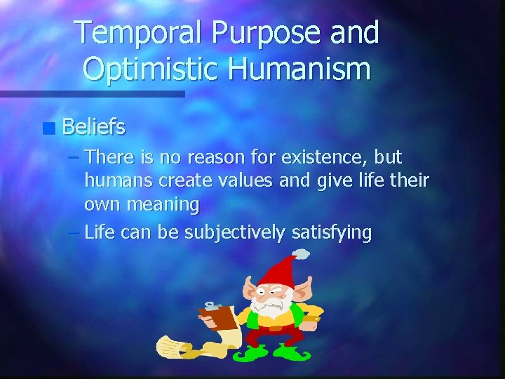 Temporal Purpose and Optimistic Humanism n Beliefs – There is no reason for existence,