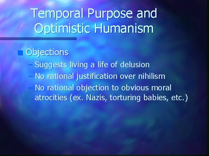 Temporal Purpose and Optimistic Humanism n Objections – Suggests living a life of delusion