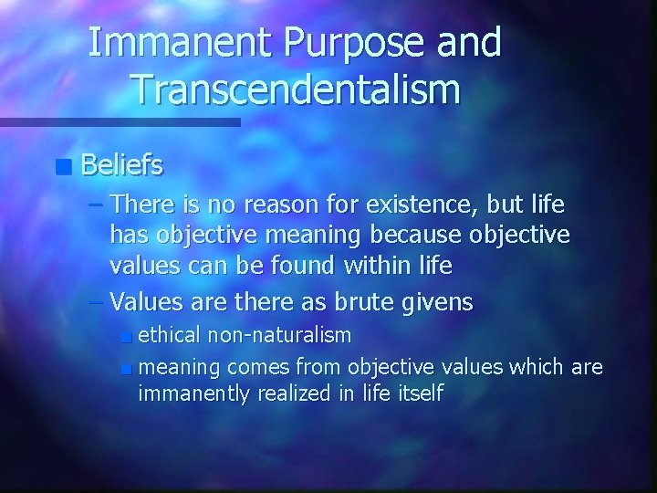 Immanent Purpose and Transcendentalism n Beliefs – There is no reason for existence, but