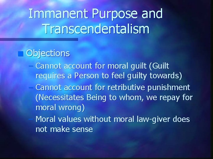 Immanent Purpose and Transcendentalism n Objections – Cannot account for moral guilt (Guilt requires