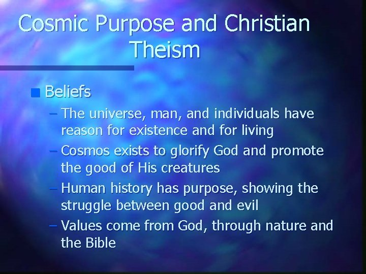 Cosmic Purpose and Christian Theism n Beliefs – The universe, man, and individuals have