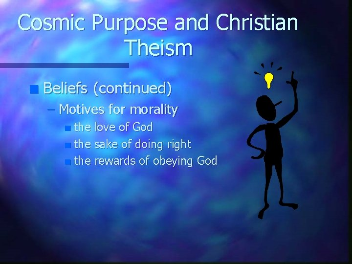 Cosmic Purpose and Christian Theism n Beliefs (continued) – Motives for morality the love