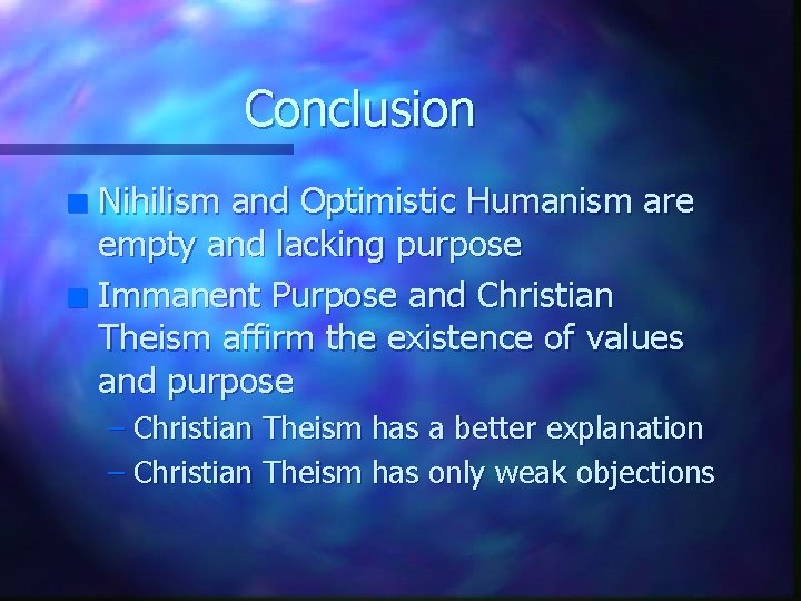 Conclusion Nihilism and Optimistic Humanism are empty and lacking purpose n Immanent Purpose and