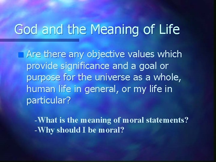 God and the Meaning of Life n Are there any objective values which provide