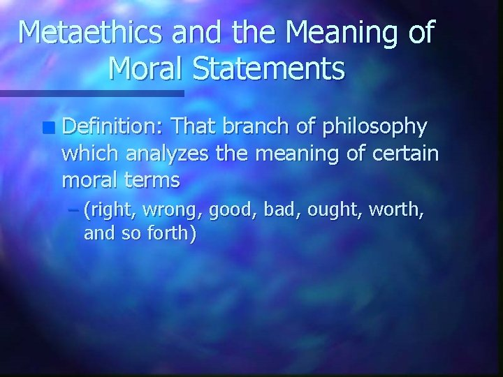 Metaethics and the Meaning of Moral Statements n Definition: That branch of philosophy which