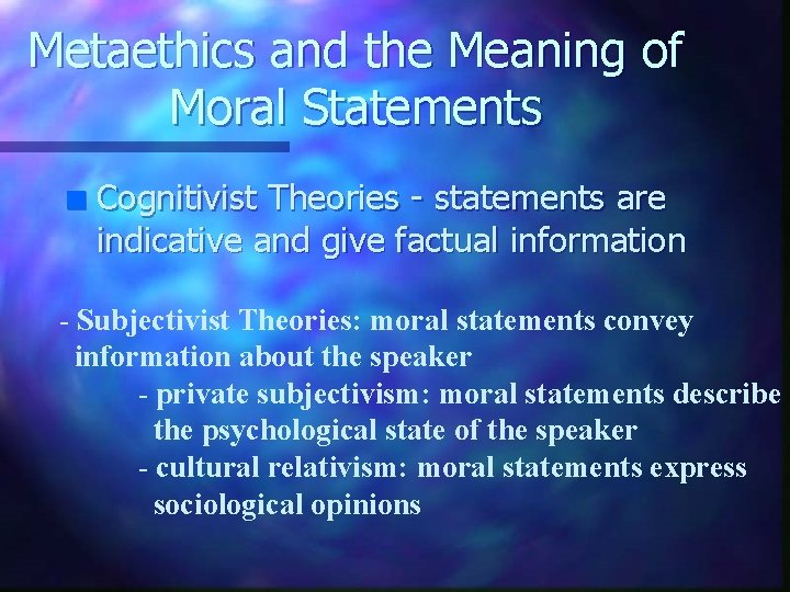 Metaethics and the Meaning of Moral Statements n Cognitivist Theories - statements are indicative