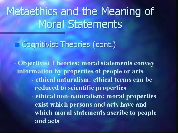 Metaethics and the Meaning of Moral Statements n Cognitivist Theories (cont. ) - Objectivist